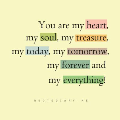 You are my heart, my soul, my treasure my everything.