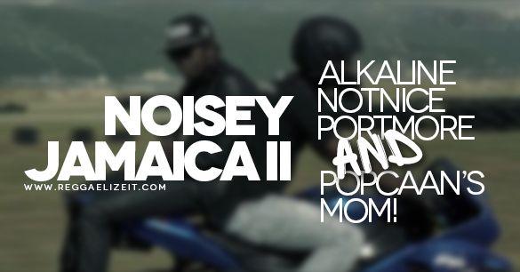 Noisey Jamaica II [EP. #5]: Alkaline, Notnice, Portmore and Popcaan's Mom! (Documentary)