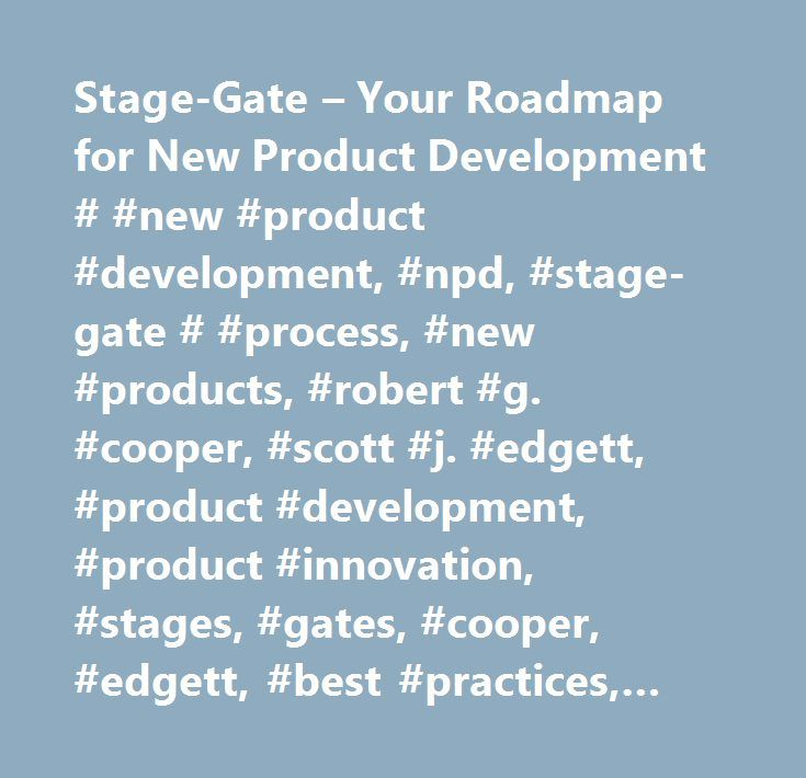 Stage-Gate – Your Roadmap for New Product Development # #new #product #development, #npd, #stage-gate # #process, #new #products, #robert #g. #cooper, #scott #j. #edgett, #product #development, #product #innovation, #stages, #gates, #cooper, #edgett, #best #practices, #idea-to-launch #system, #research, #best #practices, #consulting #experience, #life #cycles, #resources, #launch, #product #innovation #processes, #critical #success #factors, #new #product #development #process…