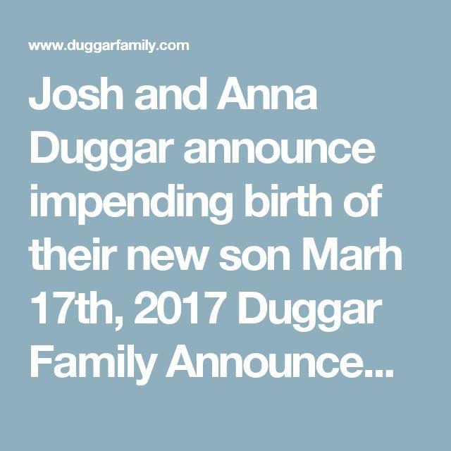 Josh and Anna Duggar announce impending birth of their new son Marh 17th, 2017 Duggar Family Announcement - Duggar News - The Duggar Family