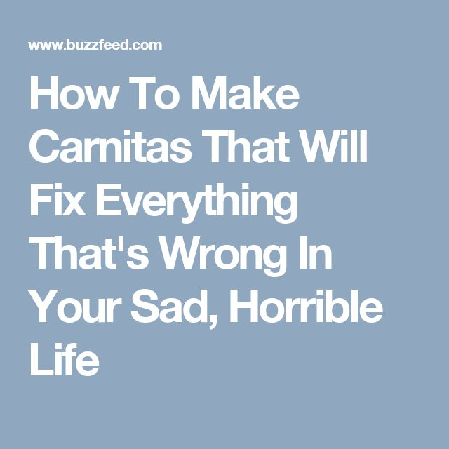 How To Make Carnitas That Will Fix Everything That's Wrong In Your Sad, Horrible Life