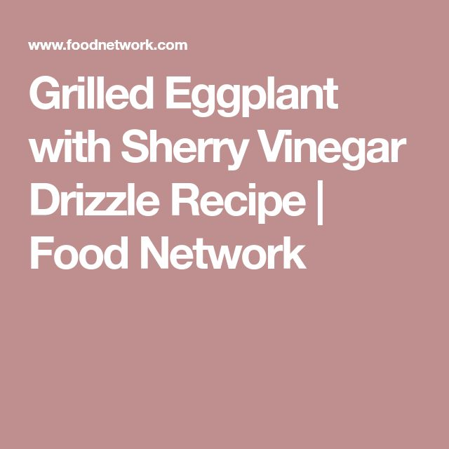 Grilled Eggplant with Sherry Vinegar Drizzle Recipe | Food Network