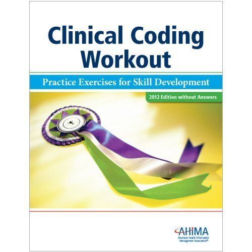 Clinical Coding Workout, without Answers 2012: Practical Exercises for Skill Development by American Health Information Management Association. Save 10 Off!. $62.05. Publication: January 5, 2012. Publisher: American Health Information Management Association; 1 edition (January 5, 2012). Edition - 1