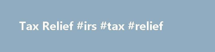 Tax Relief #irs #tax #relief http://hong-kong.nef2.com/tax-relief-irs-tax-relief/  # IRS Problems, Tax Problems, Tax Accountants, IRS Tax Attorneys, Tax Relief Help CPA, In Houston, Texas. Are you looking for Tax Relief? Do You Want to pay less income taxes? Well, We all must file and pay our share. My Tax Relief Opinion But I think that over 90% of you are overpaying your taxes. And many of you are suffering from unwanted IRS collection action. I think that many people are about to get…