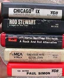 i owned 8-track tape before cassetts- wow ! my kids would have no idea ...