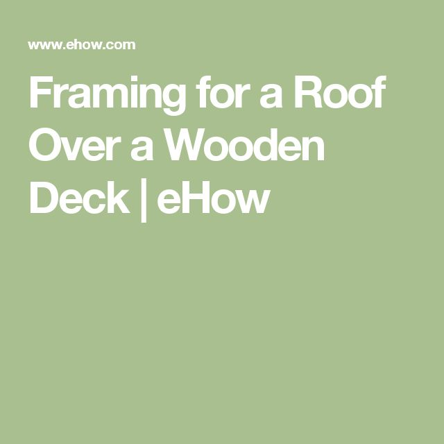 Framing for a Roof Over a Wooden Deck | eHow