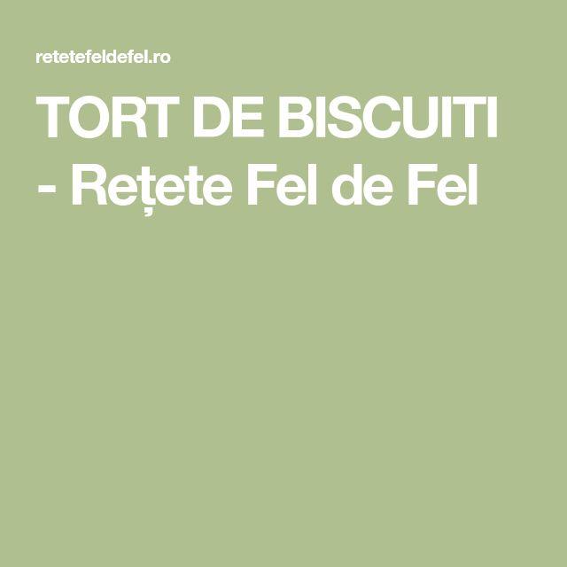 TORT DE BISCUITI - Rețete Fel de Fel