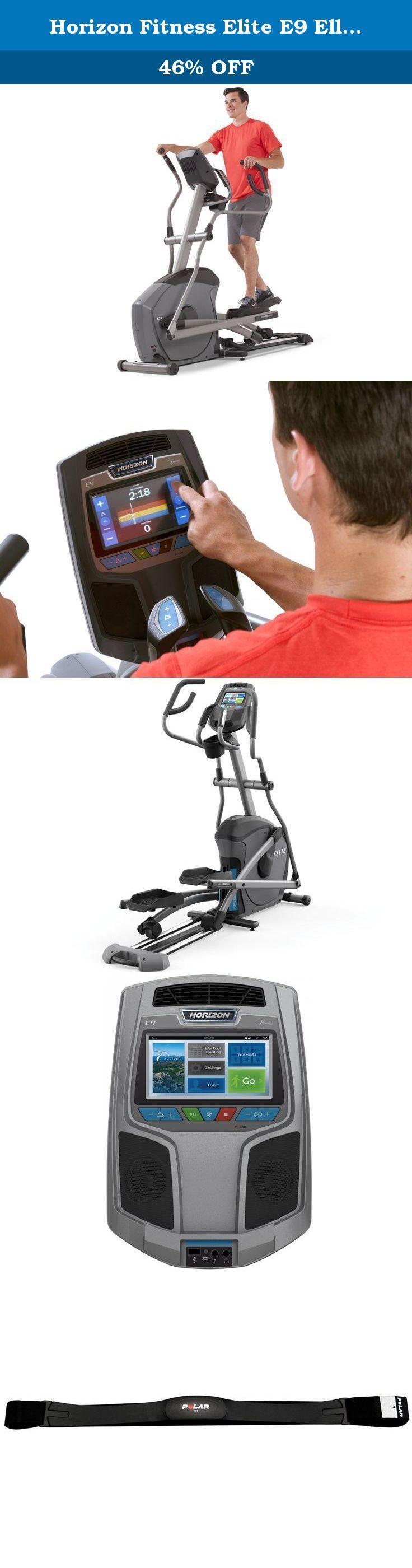 Horizon Fitness Elite E9 Elliptical Trainer. When you want advanced training features along with truly innovative entertainment, the Horizon Fitness Elite E9 is the perfect elliptical for you. The heavy flywheel keeps your motion smooth and fluid, and the large, touchscreen display lets you enjoy immersive, forward-motion Virtual Active videos that are synced to your workout.