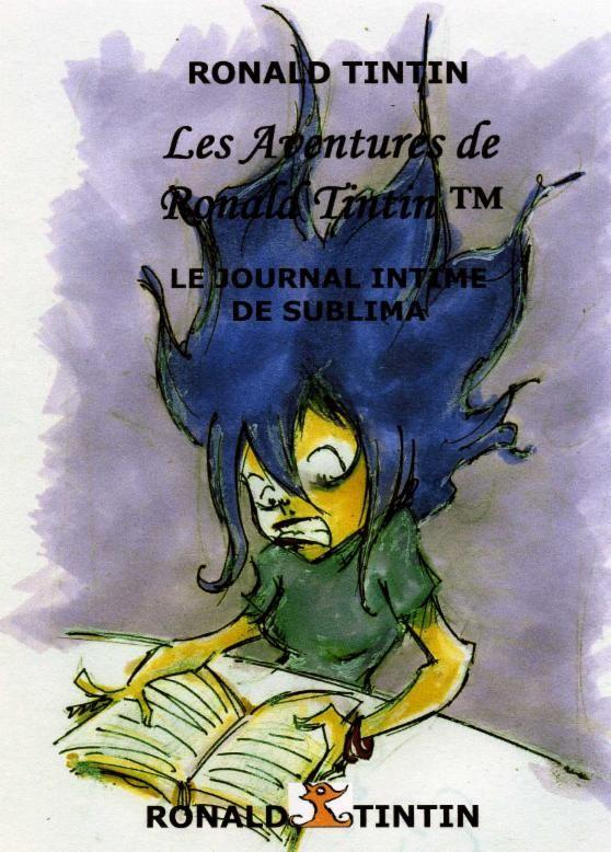 "The book ""The Adventures of Ronald Tintin, THE DIARY OF SUBLIMA"" :)  Le livre ""Les Aventures de Ronald Tintin,LE JOURNAL INTIME DE SUBLIMA "" :)  http://www.lesaventuresderonaldtintin.com  #book #story #Love #Internet #Technology #RonaldTintin #JournalIntime #Diary #livre #roman #novel #Fantasy #Fiction #ScienceFiction #Fantastique #NonFiction #TheAdventuresOfRonaldTintin #TheDiaryOfSublima #LesAventuresDeRonaldTintin #LeJournalIntimeDeSublima #Comics #Manga #travel #voyage #Amour #confiance"