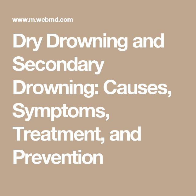 Dry Drowning and Secondary Drowning: Causes, Symptoms, Treatment, and Prevention