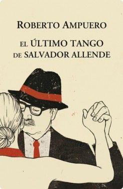 El ultimo tango de Salvador Allende - Roberto Ampuero