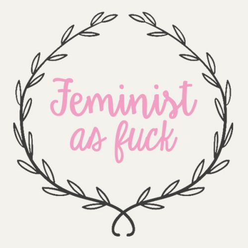 callmebisexual: Proud to be a feminist