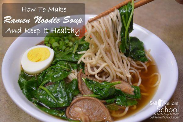 How To Make Ramen Noodle Soup and Keep It Healthy~SelfReliantSchool.com