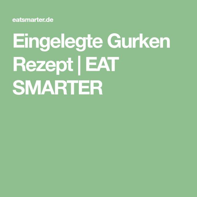 Eingelegte Gurken Rezept | EAT SMARTER