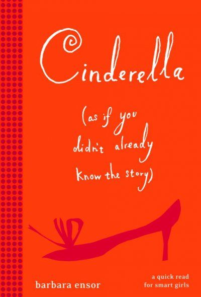 Cinderella (as if you didn't already know the story) by Barbara Ensor. In this updated, hip version of the Cinderella story, Cinderella writes letters to her dead mother apologizing for not being more assertive, which she remedies soon after marrying the prince.  WALSH JUVENILE  PZ8.E596 C5 2006