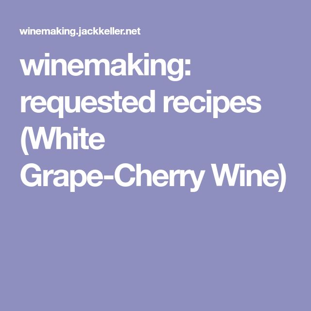 winemaking: requested recipes (White Grape-Cherry Wine)