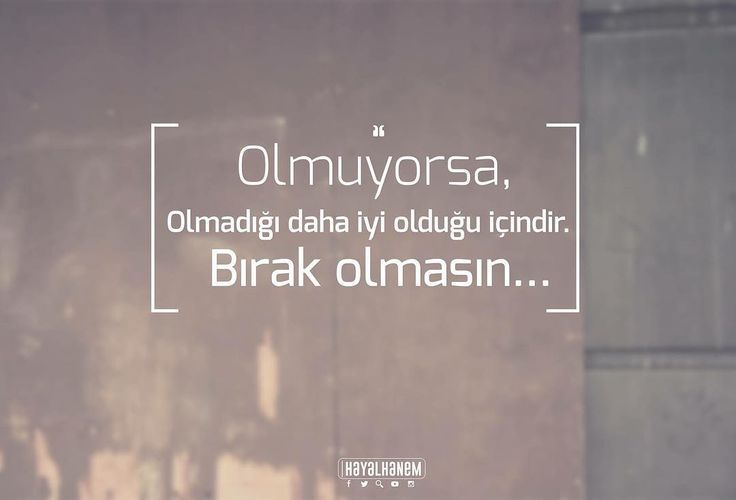 Olmuyorsa, olmadığı daha iyi olduğu içindir.  Bırak olmasın...  #sözler…