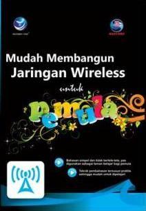 Mudah Membangun Jaringan Wireless Untuk Pemula