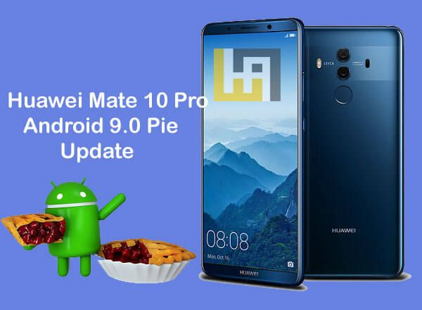 Download Huawei Mate 10 Pro Android 9 0 Pie Update Huawei Mate Huawei Android