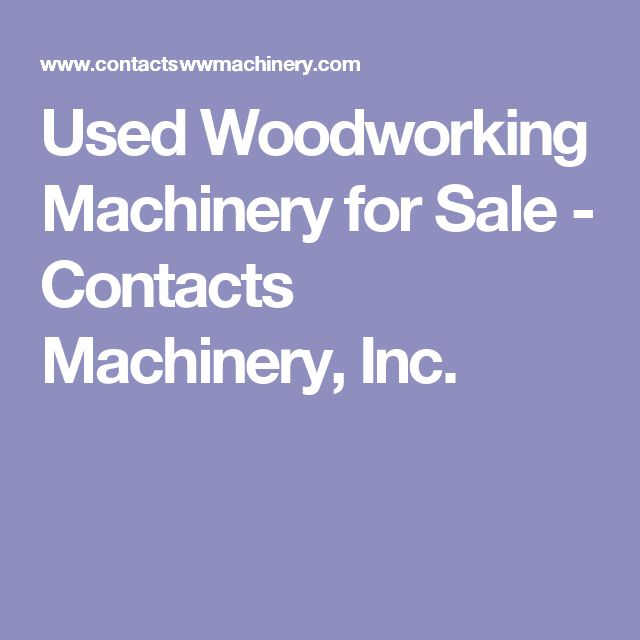 Used Woodworking Machinery for Sale - Contacts Machinery, Inc.