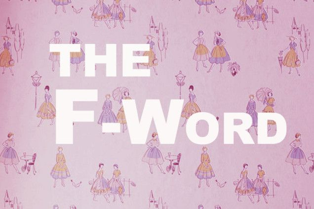 The F-Word: Being a feminist does not mean acting like a man, or hating men, or looking down on the wide breadth of definitions of feminism – and femininity – as transcribed throughout history. Put simply, it means that you believe in equality.
