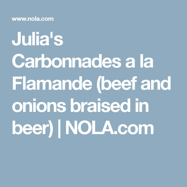 Julia's Carbonnades a la Flamande (beef and onions braised in beer ...