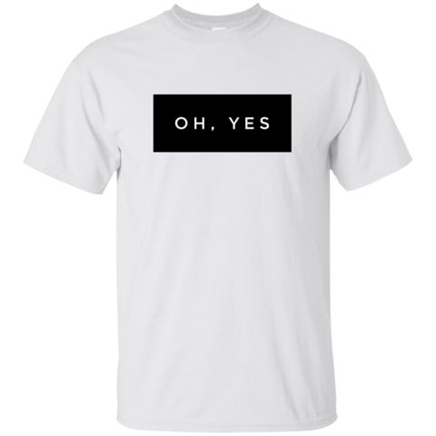 Oh, yes  - Tshirt. This relaxed fit classic offers plenty of room and is ideal for most body types. Perfect as an outer or under layer, this versatile t-shirt is a must-have for all wardrobes. •Durable and reliable. •Available in a wide variety of colors. •Wide range of sizes from S-5XL. •Imported; processed and printed in the U.S.A