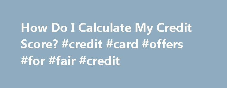 How Do I Calculate My Credit Score? #credit #card #offers #for #fair #credit http://credit.remmont.com/how-do-i-calculate-my-credit-score-credit-card-offers-for-fair-credit/  #how do i get a credit score # Is it possible to calculate my credit score without ordering a credit Read More...The post How Do I Calculate My Credit Score? #credit #card #offers #for #fair #credit appeared first on Credit.