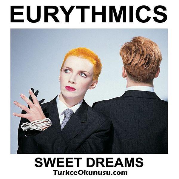 Eurythmics Sweet Dreams Turkce Okunusu Yabanci Sarki Okunuslari Yabanci Sarkilarin Kolay Okunusu Sarki Ve Okunuslar Turkceokunusu Kolayo Sarkilar Okuma