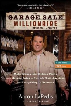 The Garage Sale Millionaire: Make Money with Hidden Finds from Garage Sales to Storage Unit Auctions and Everythi... (Hardcover)