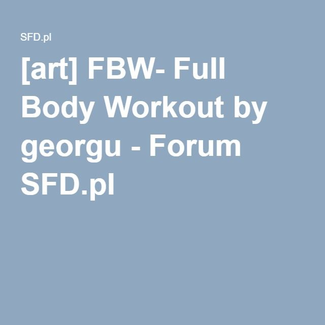 [art] FBW- Full Body Workout by georgu - Forum SFD.pl