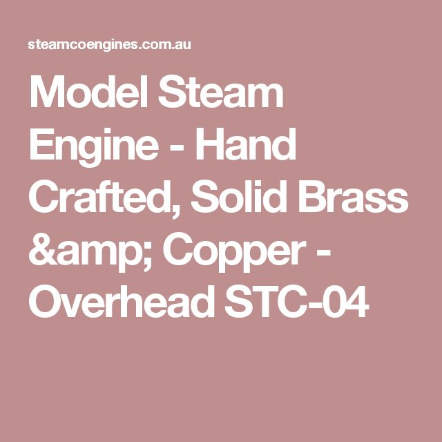 Model Steam Engine - Hand Crafted, Solid Brass & Copper - Overhead STC-04