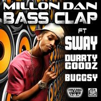 BASS CLAP ft SWAY DURRTY GOODZ & BUGGSY - Original Mix by milliondan on SoundCloud