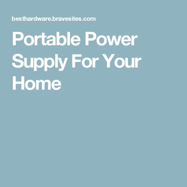 Portable Power Supply For Your Home