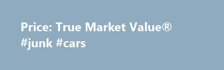 Price: True Market Value® #junk #cars http://remmont.com/price-true-market-value-junk-cars/  #market value of cars # Price: True Market Value® TMV® is Edmunds.com's determination of the average price that a car sells for within a particular region at a particular time. It is calculated based on vehicle data we gather and sophisticated modeling algorithms developed by our statisticians. Knowing the TMV® price helps buyers negotiate the price of a new car as well as the value of their trade-in…
