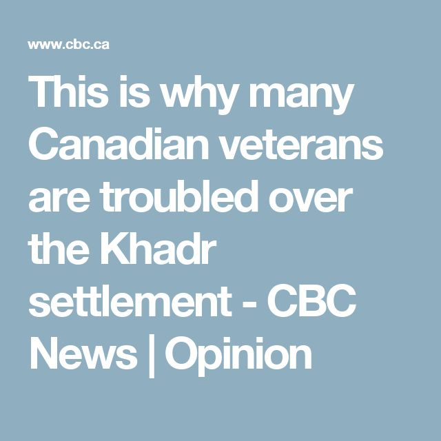This is why many Canadian veterans are troubled over the Khadr settlement - CBC News | Opinion
