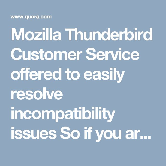 Mozilla Thunderbird Customer Service offered to easily resolve incompatibility issues So if you are also one of the users who are facing issues in Mozilla Thunderbird then immediately call on Mozilla Thunderbird Tech Support phone number USA which will give you the resolution of all the issues effectively and efficiently.