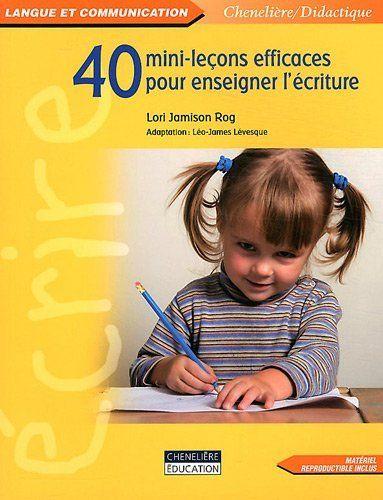 40 mini-leçons efficaces pour enseigner l'écriture, http://www.amazon.fr/dp/2765025010/ref=cm_sw_r_pi_awdl_qDn-ub09Z7GRX