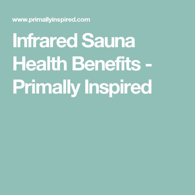 Infrared Sauna Health Benefits - Primally Inspired