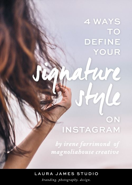 4 Ways to Define Your Signature Style on Instagram - Laura James Studio >> Branding Photography Design
