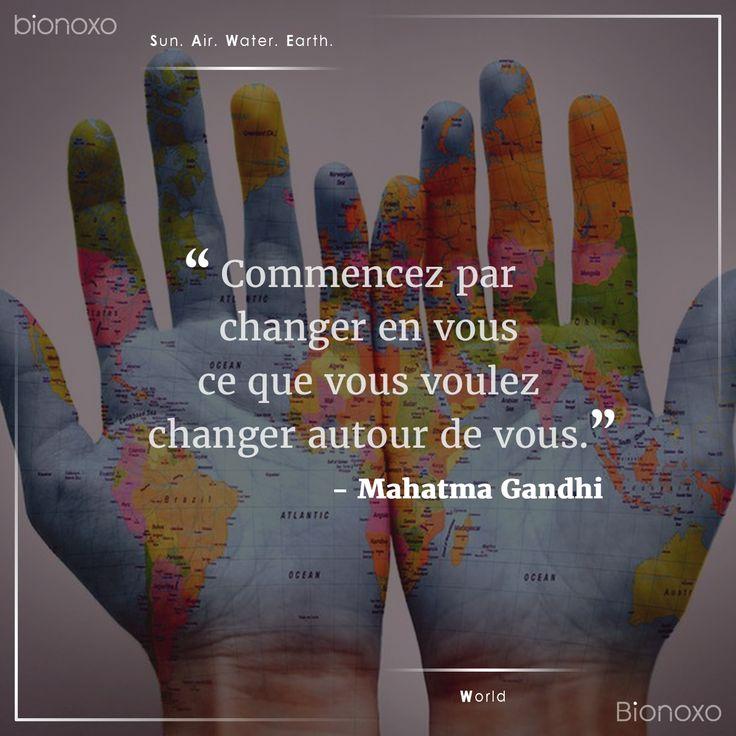 #EN Start changing yourself if you want to change the life around you.  #ES Si quieres cambiar al mundo, cámbiate a ti mismo.  #FR Commencez par changer en vous ce que vous voulez changer autour de vous. #Bionoxo #World - Mahatma Gandhi