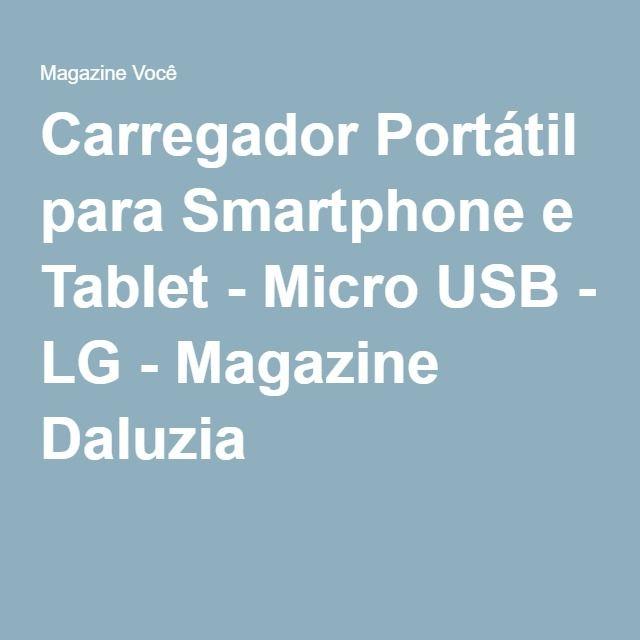 Carregador Portátil para Smartphone e Tablet - Micro USB - LG - Magazine Daluzia
