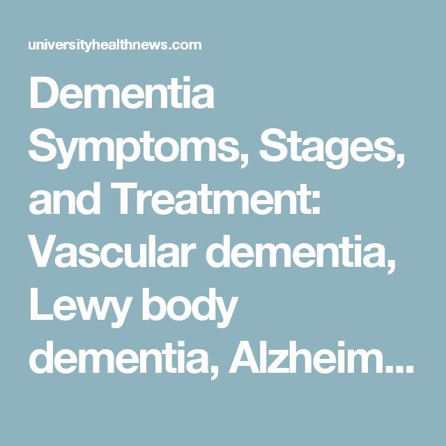 Dementia Symptoms, Stages, and Treatment: Vascular dementia, Lewy body dementia, Alzheimer's disease, and how to improve memory - University Health News