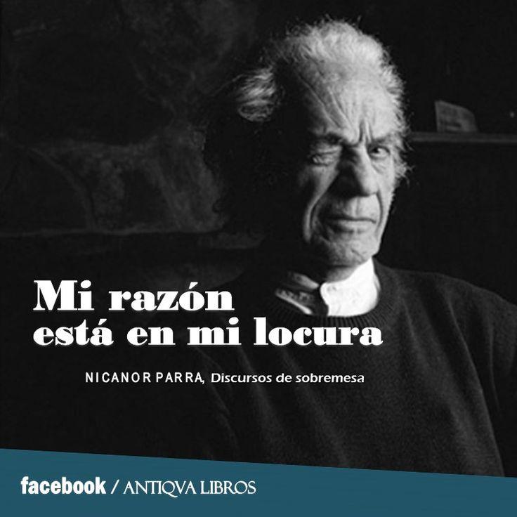 """""""Mi razón está en mi locura"""" - Nicanor Parra, Discursos de sobremesa. Literatura chilena"""