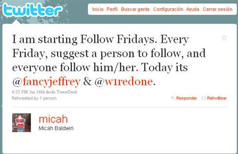 """El #FollowFriday o #FF es un """"hashtag"""" o """"Tema del momento"""" en Twitter que se ha convertido en una costumbre de cada Viernes para la mayoría de los usuarios.    Esta costumbre se caracteriza porque al utilizar la clave #FollowFriday (o #FF) en un tweet damos a entender a nuestros seguidores que recomendamos seguir los usuarios incluidos en el mismo tweet. Se trata de una costumbre iniciada en Enero de 2009 por Micah Baldwin con el siguiente tweet:  ..."""