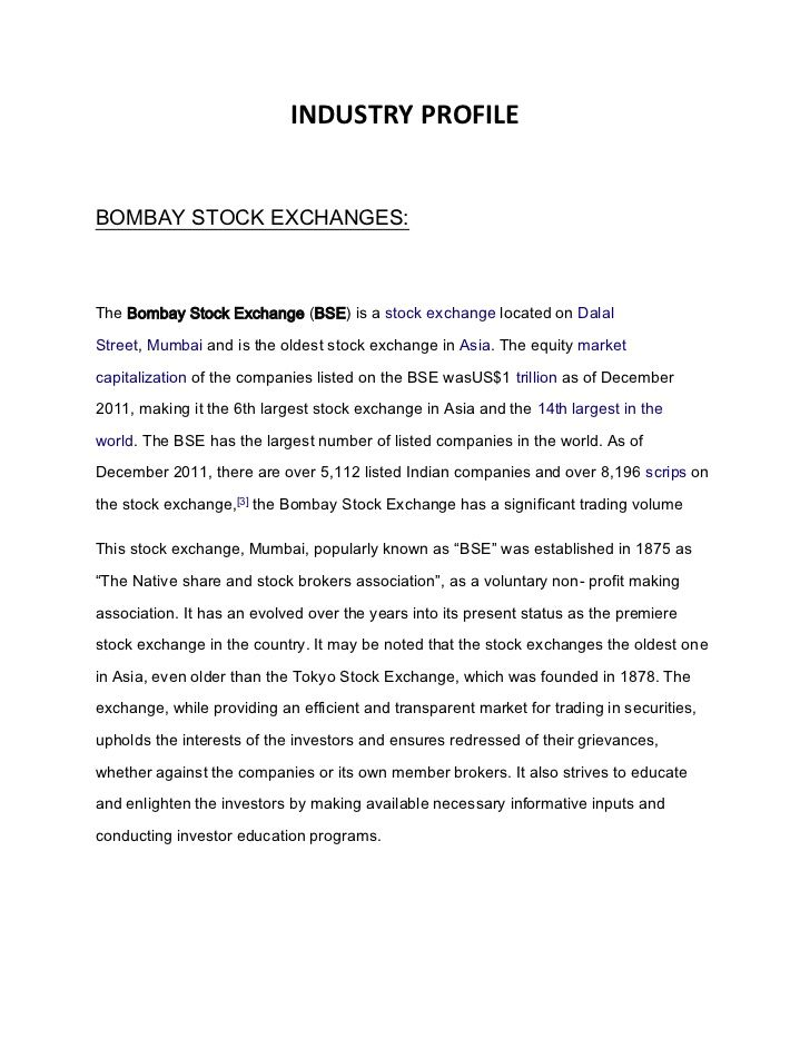 INDUSTRY PROFILEBOMBAY STOCK EXCHANGES:The Bombay Stock Exchange (BSE) is a stock exchange located on DalalStreet, Mumbai ...