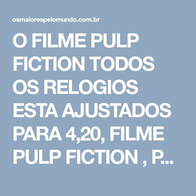 O FILME PULP FICTION TODOS OS RELOGIOS ESTA AJUSTADOS PARA 4,20, FILME PULP FICTION , PULP FICTION, PULP FICTION SINOPSE, PULP FICTION DUBLADO, PULP FICTION RESENHA, PULP FICTION ELENCO, PULP FICTION ONLINE LEGENDADO, PULP FICTION CRITICA, PULP FICTION MI