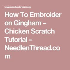 How To Embroider on Gingham – Chicken Scratch Tutorial – NeedlenThread.com
