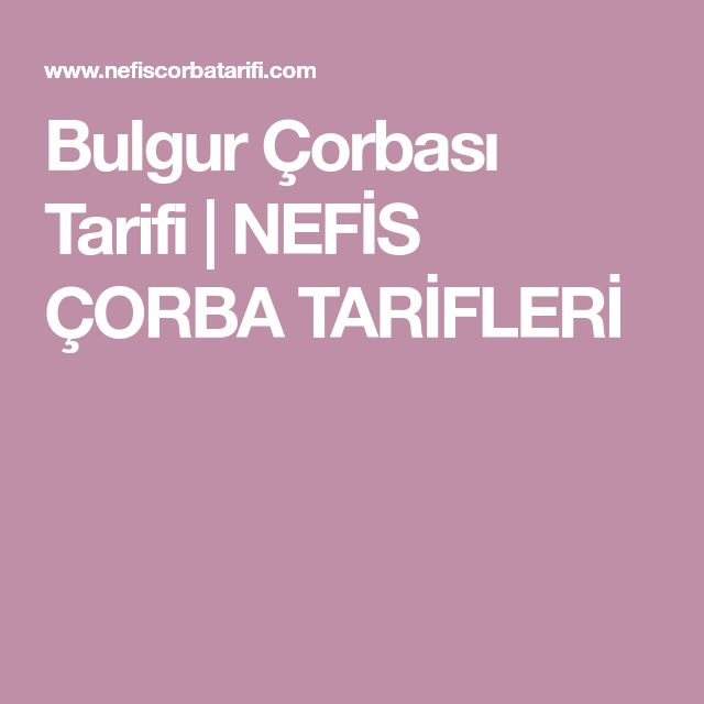 Bulgur Çorbası Tarifi | NEFİS ÇORBA TARİFLERİ