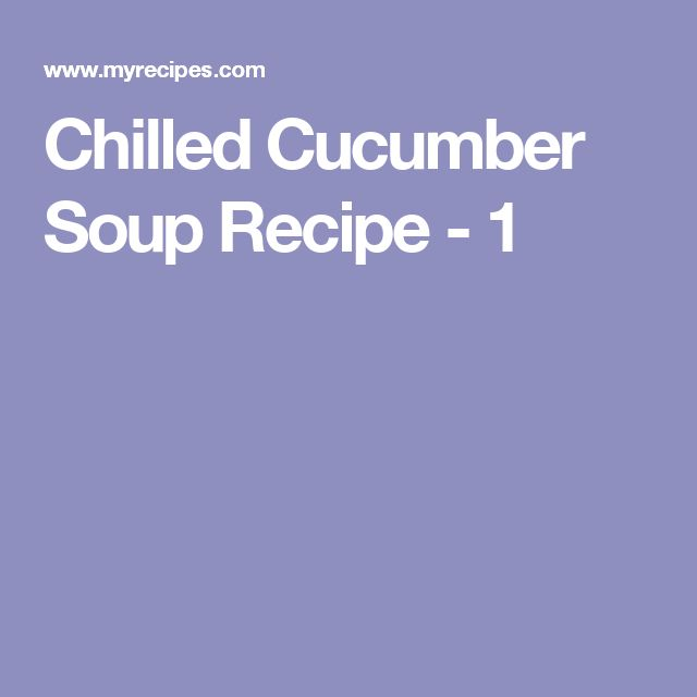 Chilled Cucumber Soup Recipe - 1